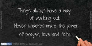 ... working out. Never underestimate the power of prayer, love and faith