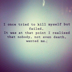 once tried to kill myself but failed. it was at that point i realize ...