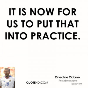 zinedine zidane quote it is now for us to put that into practice jpg