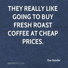 ... - They really like going to buy fresh roast coffee at cheap prices