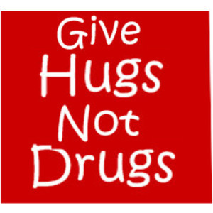 Give Hugs Not Drugs Quote -- PLZ USEA