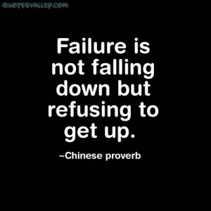 ... quotespictures.com/failure-is-not-falling-down-but-refusing-to-get-up