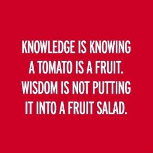 Knowledge and wisdom…