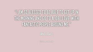 quote-Jane-Leeves-i-am-so-blessed-to-be-able-195256.png