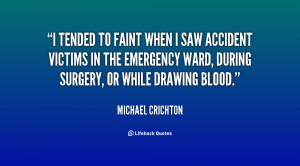 tended to faint when I saw accident victims in the emergency ward ...