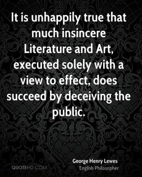 ... to effect, does succeed by deceiving the public. - George Henry Lewes