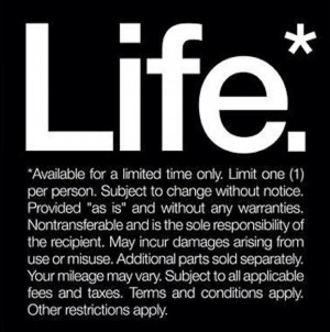 Life's Warranty. Use wisely.