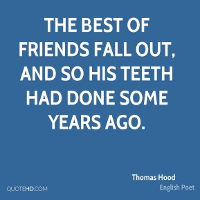 The best of friends fall out, and so his teeth had done some years ago ...