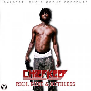 Chief Keef - Rich, Rude & Ruthless