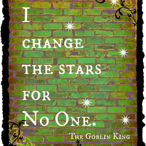 Change the Stars for No One - Jareth quote from Labyrinth
