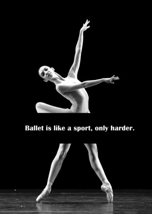 Ballet Is Like a Sport, Only Harder.
