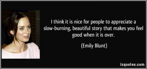... story that makes you feel good when it is over. - Emily Blunt