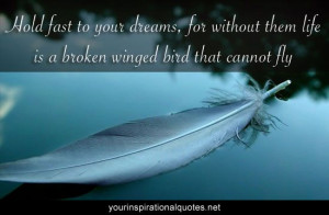 quotes Hold fast to your dreams, for without them life is a broken ...