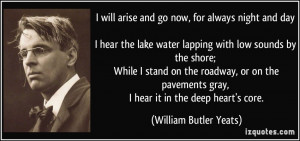 will arise and go now, for always night and day I hear the lake ...