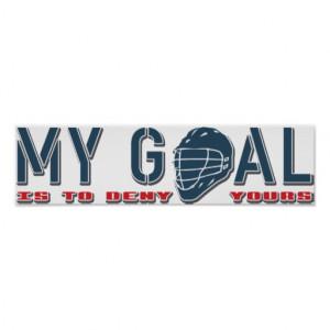 Lacrosse Goalie Sayings My goal, lacrosse goalie