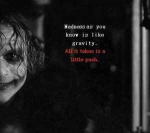 Joker Quotes Madness Like Gravity Madness as you know is like