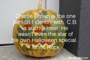 Charlie Brown is the one person I identify with. C.B. is such a loser ...