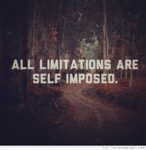 All limitations are self-imposed