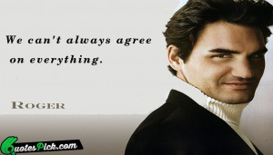 roger federer quotes we can t always agree on everything roger federer