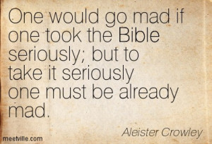 One Would Go Mad If One Took The Bible Seriously But To Take It ...