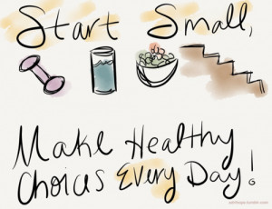 Start small... make healthy choices every day!