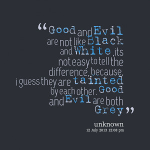 Quotes Picture: good and evil are not like black and white ,its not ...
