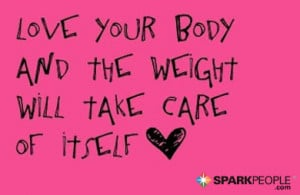 Motivational Quote - Love your body and the weight will take care of ...