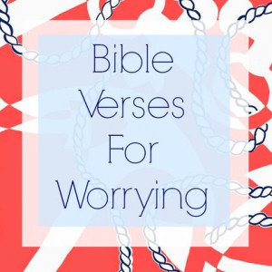 Bible Verses for Worrying