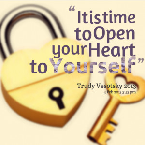 Quotes Picture: it is time to open your heart to yourself