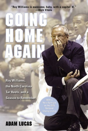 Going Home Again: Roy Williams, the North Carolina Tar Heels, and a ...