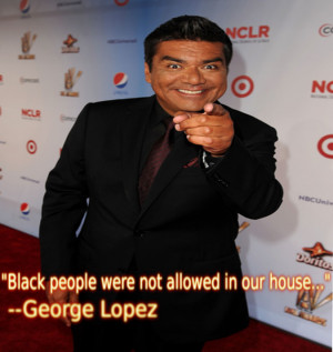 George Lopez Quotes In Spanish Time i saw george lopez on