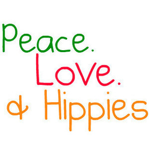 Peace. Love & Hippies Quote Mad By SydneyStyle