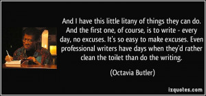 ... they'd rather clean the toilet than do the writing. - Octavia Butler