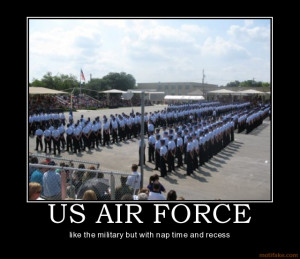 US AIR FORCE - like the military but with nap time and recess