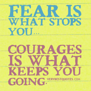 Motivational quotes - Fear is what stops you… courages is what keeps ...
