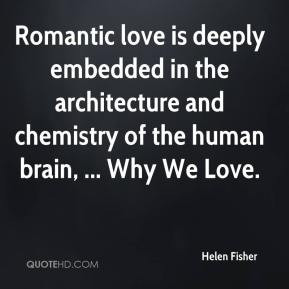 Helen Fisher - Romantic love is deeply embedded in the architecture ...