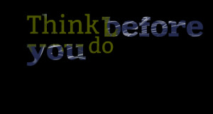 Quotes Picture: think before you do