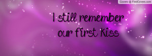 still remember our first kiss Profile Facebook Covers