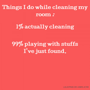 Things I do while cleaning my room : 1% actually cleaning 99% playing ...