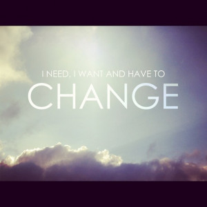 Need I Want And Have To Change.
