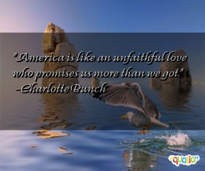 ... an unfaithful love who promises us more than we got. -Charlotte Bunch