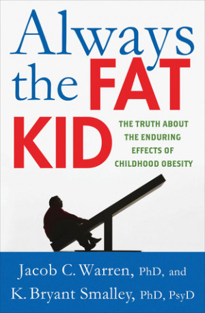 ... the Fat Kid: The Truth About the Enduring Effects of Childhood Obesity