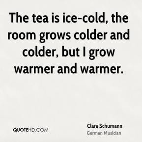 Clara Schumann - The tea is ice-cold, the room grows colder and colder ...