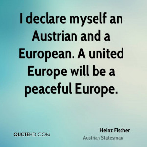 declare myself an Austrian and a European. A united Europe will be a ...