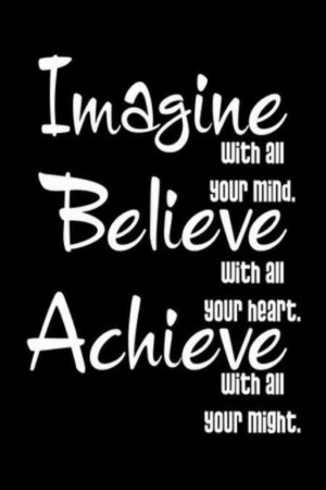 Imagine. Believe.Achieve.