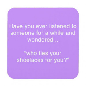 SHOELACE INSULT FUNNY HUMOR SAYINGS COASTER