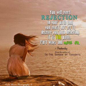 You will meet rejection in your path and you must not let it deceive ...