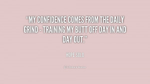 My confidence comes from the daily grind - training my butt off day in ...
