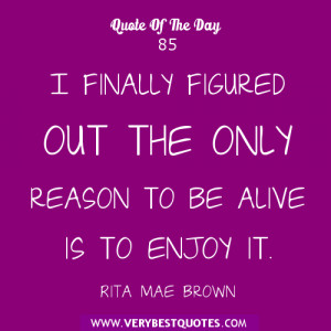 quote of the day about being alive