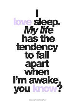 ... tendency to fall apart when I'm awake